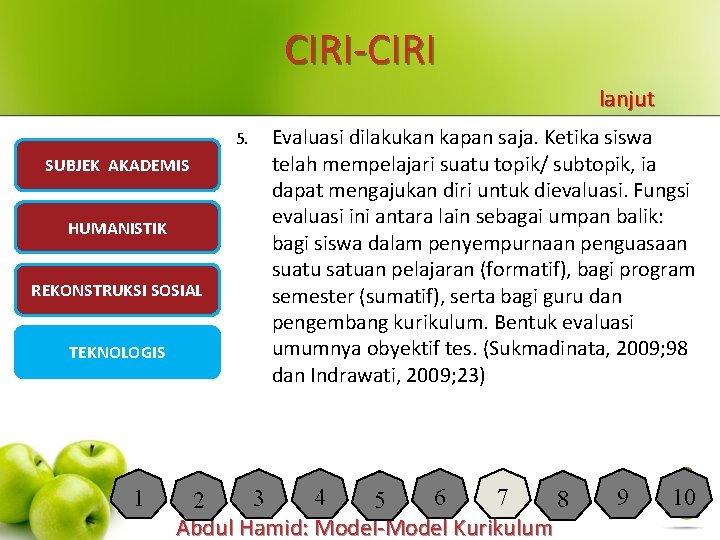 CIRI-CIRI lanjut 5. SUBJEK AKADEMIS HUMANISTIK REKONSTRUKSI SOSIAL TEKNOLOGIS 1 Evaluasi dilakukan kapan saja.
