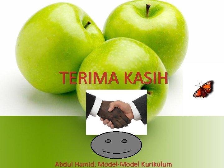 TERIMA KASIH Abdul Hamid: Model-Model Kurikulum