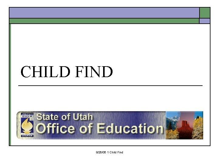 CHILD FIND 8/26/05 1 Child Find