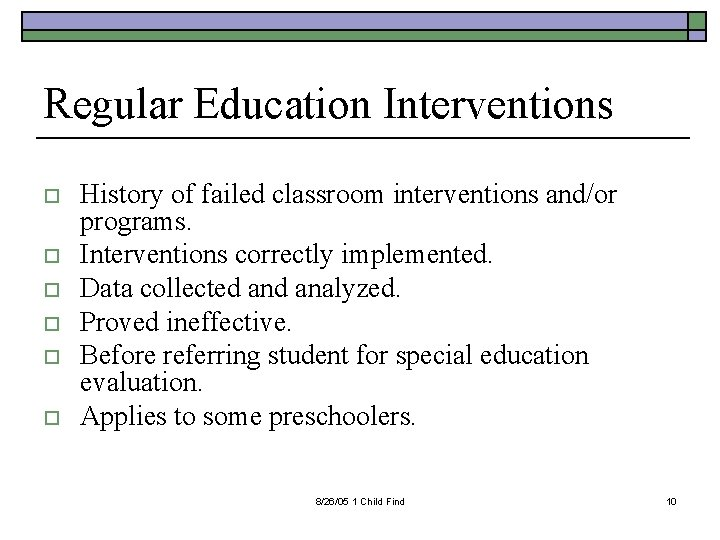 Regular Education Interventions o o o History of failed classroom interventions and/or programs. Interventions
