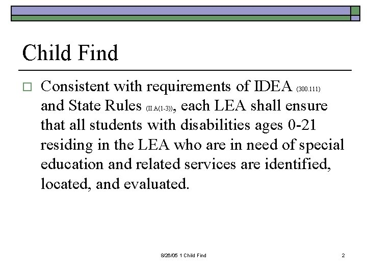 Child Find o Consistent with requirements of IDEA and State Rules , each LEA