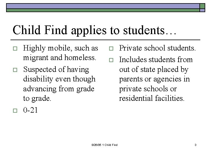 Child Find applies to students… o o o Highly mobile, such as migrant and