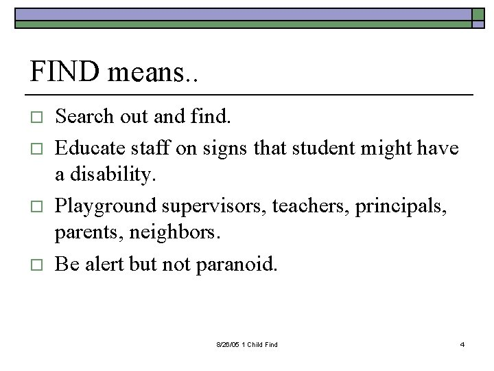 FIND means. . o o Search out and find. Educate staff on signs that