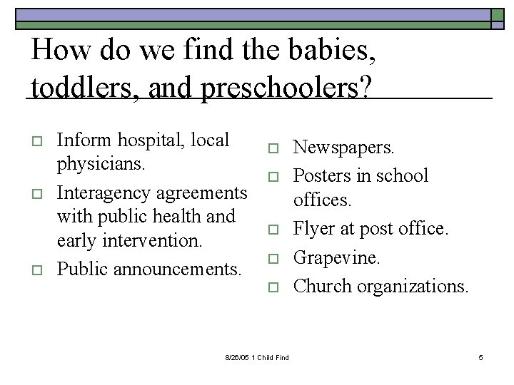 How do we find the babies, toddlers, and preschoolers? o o o Inform hospital,