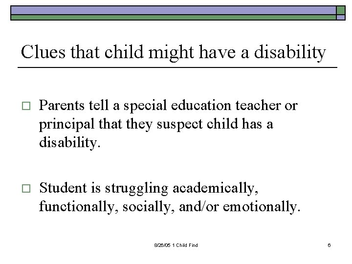 Clues that child might have a disability o Parents tell a special education teacher