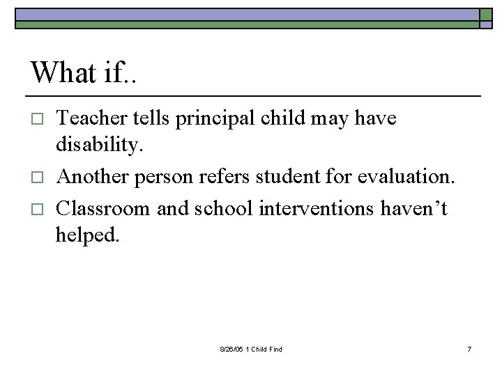 What if. . o o o Teacher tells principal child may have disability. Another
