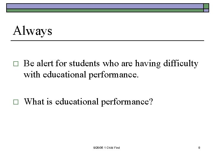 Always o Be alert for students who are having difficulty with educational performance. o