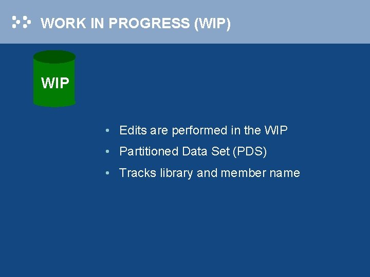 WORK IN PROGRESS (WIP) WIP • Edits are performed in the WIP • Partitioned