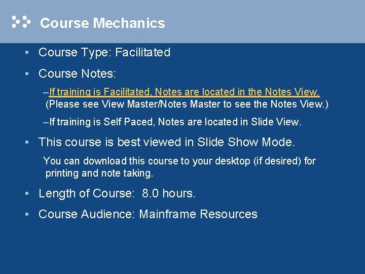 Course Mechanics • Course Type: Facilitated • Course Notes: –If training is Facilitated, Notes