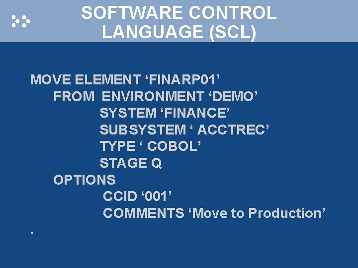SOFTWARE CONTROL LANGUAGE (SCL) MOVE ELEMENT 'FINARP 01' FROM ENVIRONMENT 'DEMO' SYSTEM 'FINANCE' SUBSYSTEM