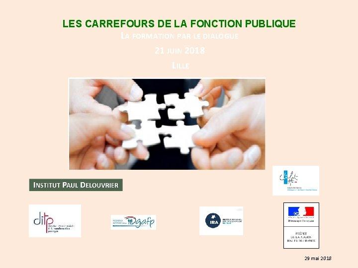 LES CARREFOURS DE LA FONCTION PUBLIQUE LA FORMATION PAR LE DIALOGUE 21 JUIN