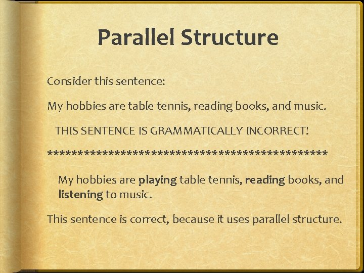Parallel Structure Consider this sentence: My hobbies are table tennis, reading books, and music.