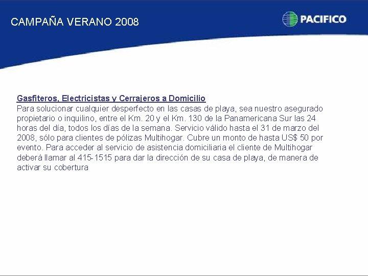 CAMPAÑA VERANO 2008 Gasfiteros, Electricistas y Cerrajeros a Domicilio Para solucionar cualquier desperfecto en