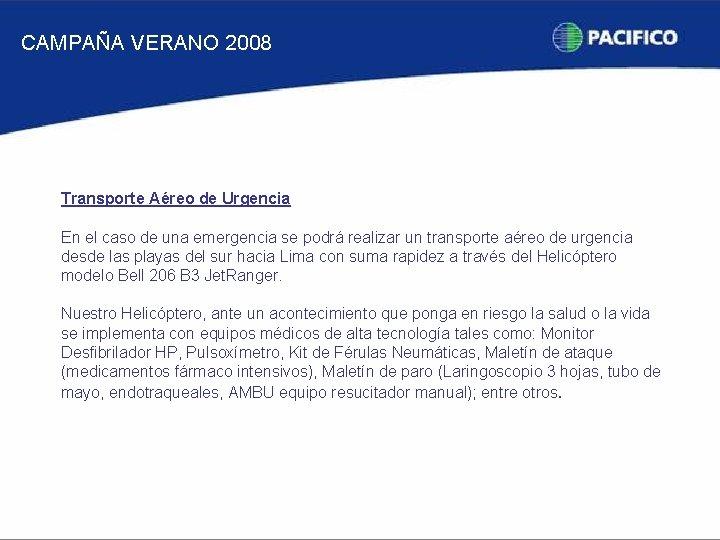 CAMPAÑA VERANO 2008 Transporte Aéreo de Urgencia En el caso de una emergencia se