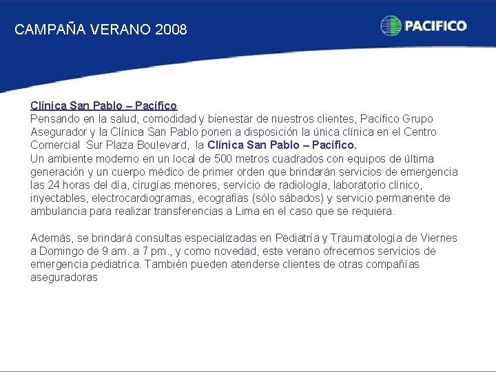 CAMPAÑA VERANO 2008 Clínica San Pablo – Pacífico Pensando en la salud, comodidad y