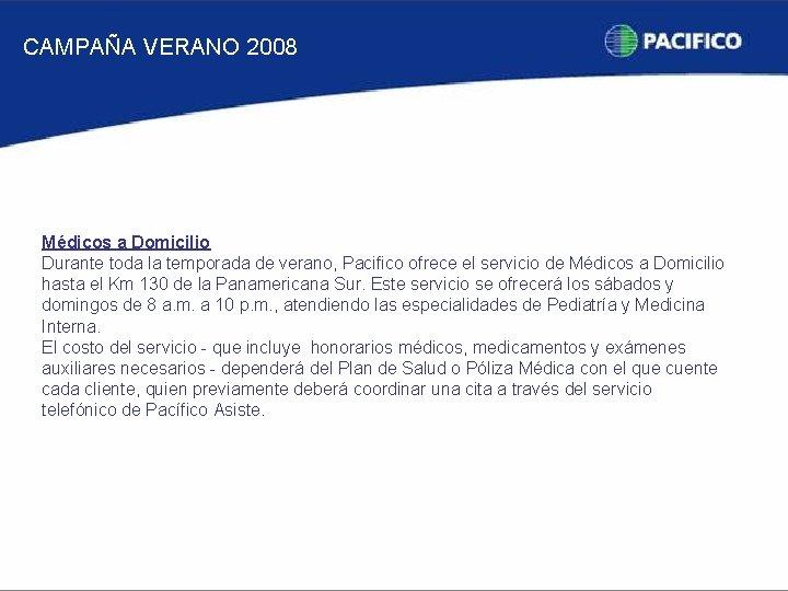 CAMPAÑA VERANO 2008 Médicos a Domicilio Durante toda la temporada de verano, Pacifico ofrece
