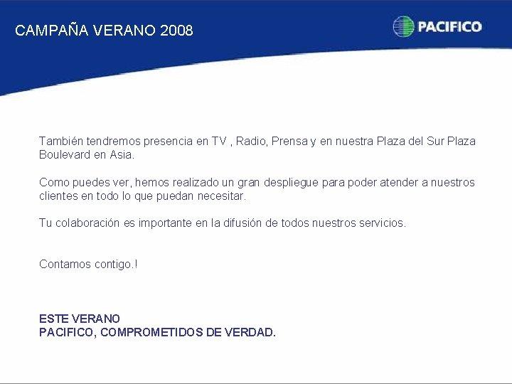 CAMPAÑA VERANO 2008 También tendremos presencia en TV , Radio, Prensa y en nuestra