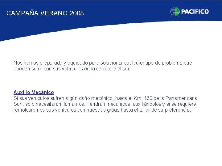 CAMPAÑA VERANO 2008 Nos hemos preparado y equipado para solucionar cualquier tipo de problema