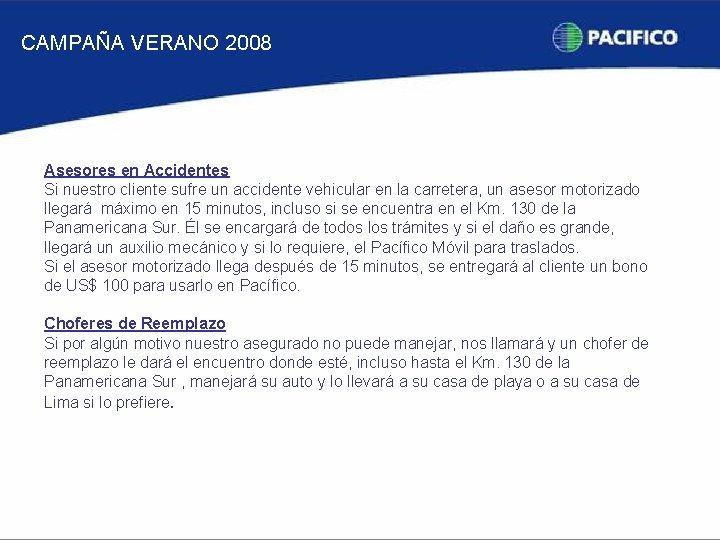 CAMPAÑA VERANO 2008 Asesores en Accidentes Si nuestro cliente sufre un accidente vehicular en