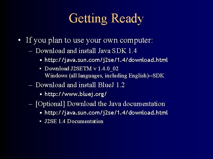 Getting Ready • If you plan to use your own computer: – Download and