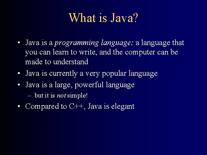What is Java? • Java is a programming language: a language that you can