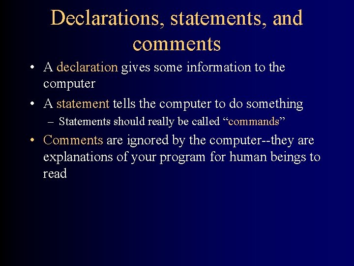 Declarations, statements, and comments • A declaration gives some information to the computer •
