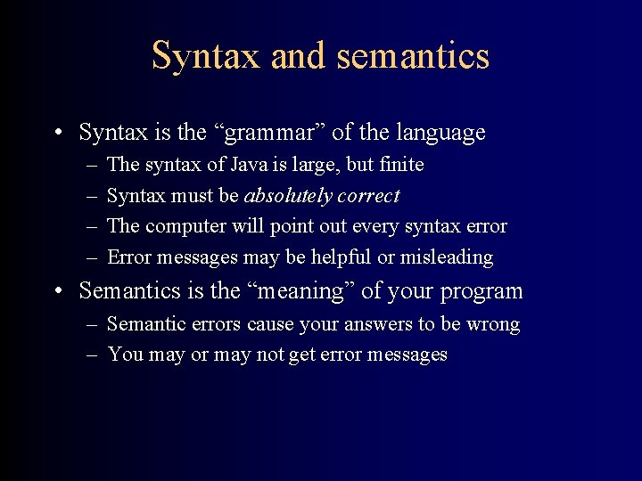 """Syntax and semantics • Syntax is the """"grammar"""" of the language – – The"""