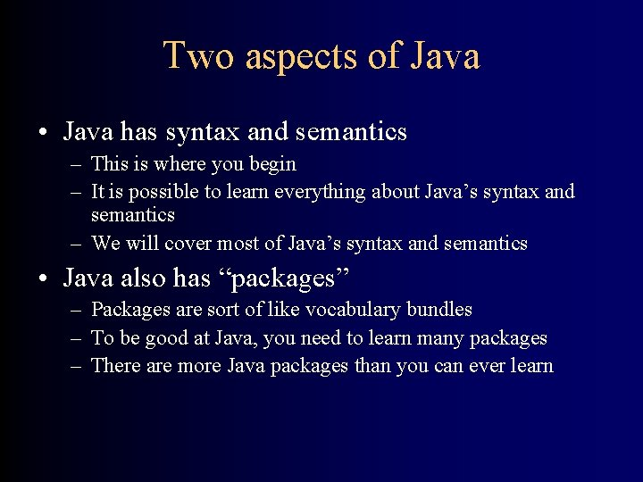 Two aspects of Java • Java has syntax and semantics – This is where