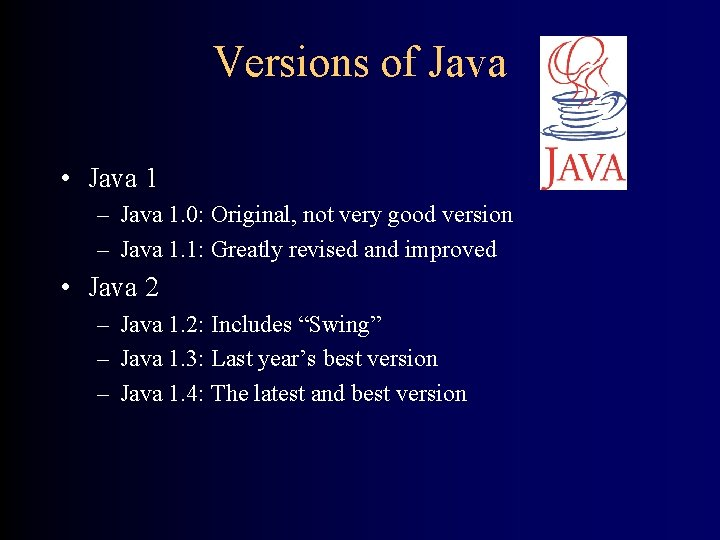 Versions of Java • Java 1 – Java 1. 0: Original, not very good