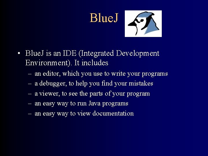 Blue. J • Blue. J is an IDE (Integrated Development Environment). It includes –