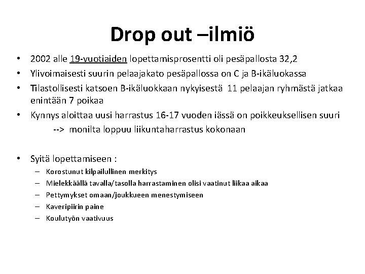 Drop out –ilmiö • 2002 alle 19 -vuotiaiden lopettamisprosentti oli pesäpallosta 32, 2 •