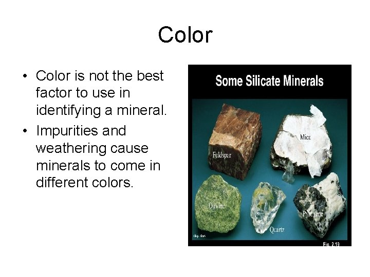 Color • Color is not the best factor to use in identifying a mineral.