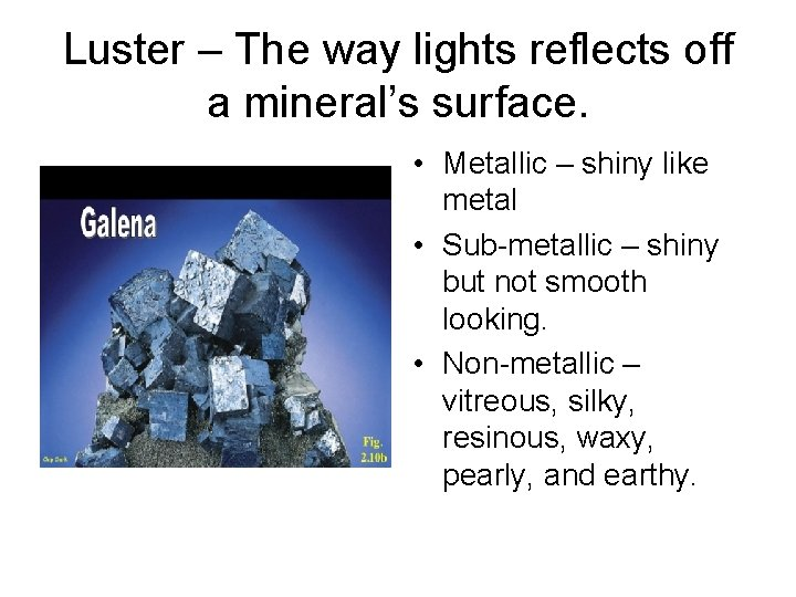 Luster – The way lights reflects off a mineral's surface. • Metallic – shiny