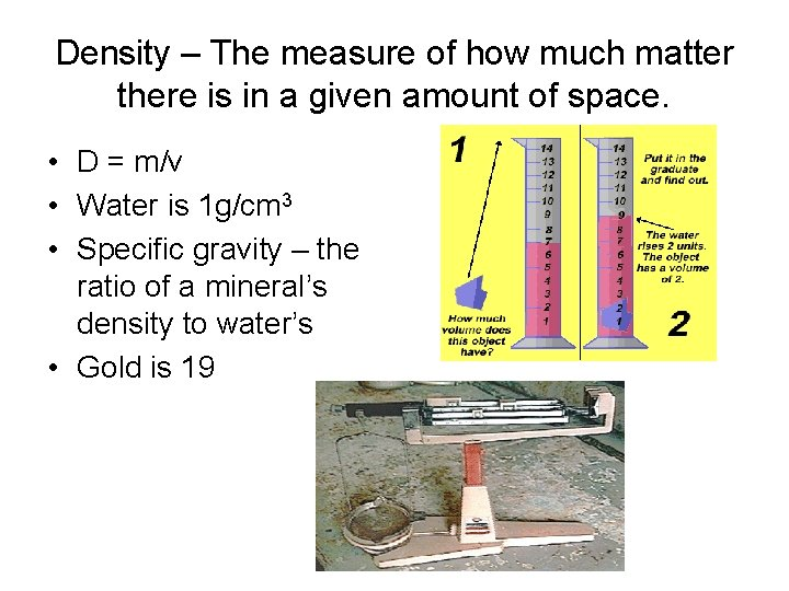 Density – The measure of how much matter there is in a given amount