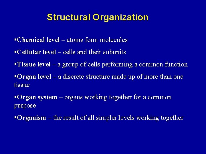 Structural Organization §Chemical level – atoms form molecules §Cellular level – cells and their