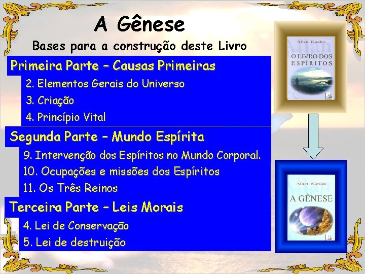 A Gênese Bases para a construção deste Livro Primeira Parte – Causas Primeiras 2.