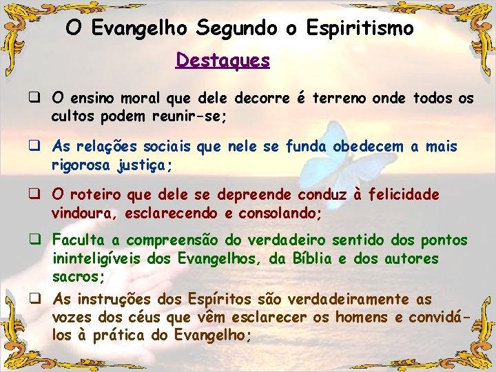 O Evangelho Segundo o Espiritismo Destaques q O ensino moral que dele decorre é