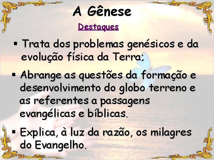 A Gênese Destaques § Trata dos problemas genésicos e da evolução física da Terra;