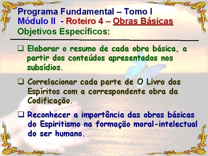 Programa Fundamental – Tomo I Módulo II - Roteiro 4 – Obras Básicas Objetivos