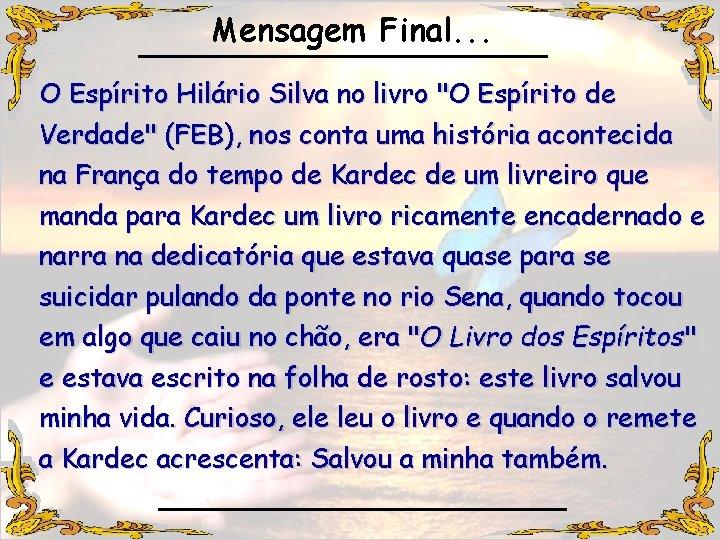 """Mensagem Final. . . O Espírito Hilário Silva no livro """"O Espírito de Verdade"""""""