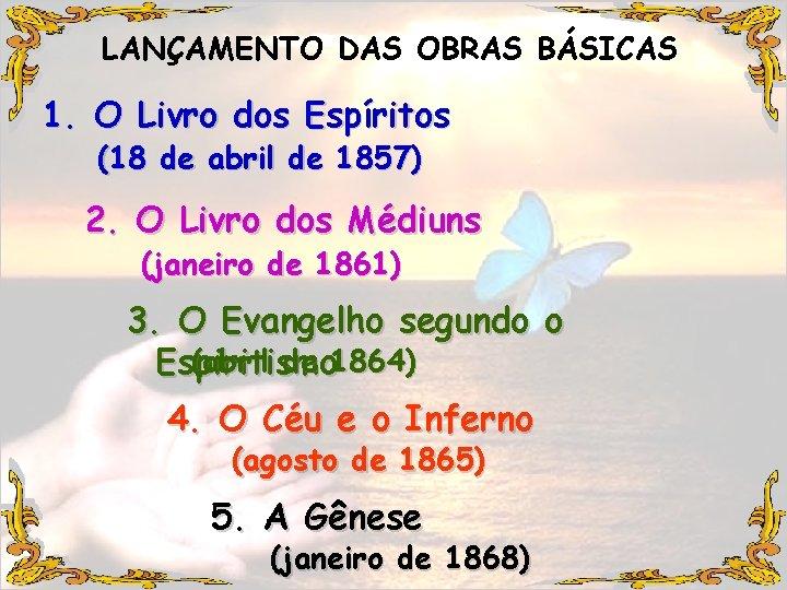 LANÇAMENTO DAS OBRAS BÁSICAS 1. O Livro dos Espíritos (18 de abril de 1857)