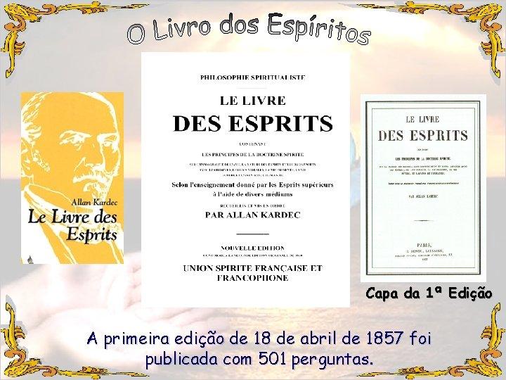 Capa da 1ª Edição A primeira edição de 18 de abril de 1857 foi