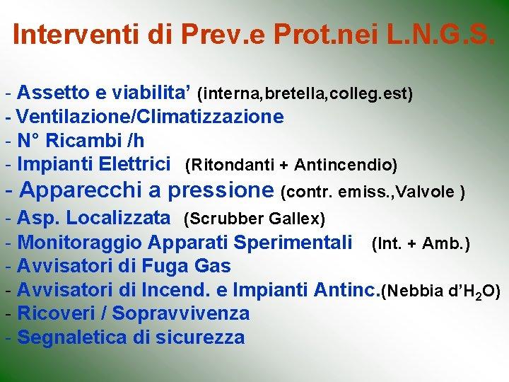 Interventi di Prev. e Prot. nei L. N. G. S. - Assetto e viabilita'