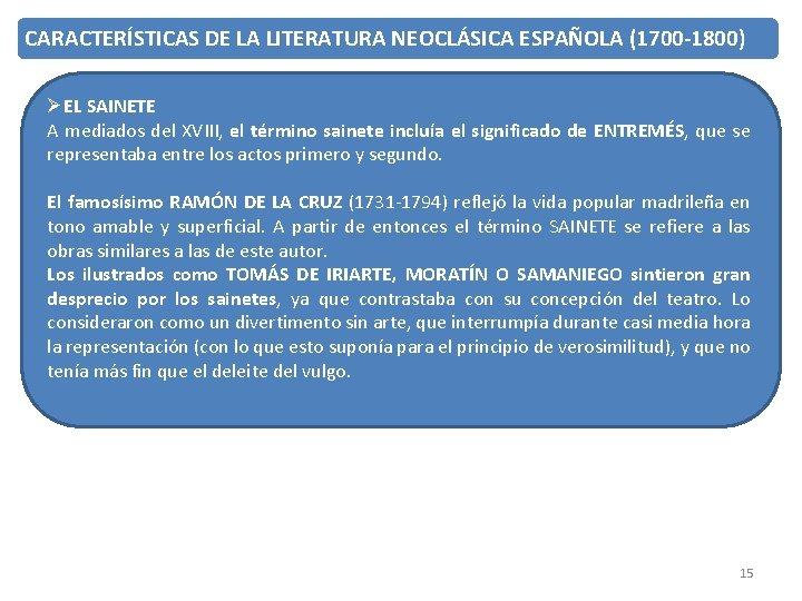 CARACTERÍSTICAS DE LA LITERATURA NEOCLÁSICA ESPAÑOLA (1700 -1800) ØEL SAINETE A mediados del XVIII,