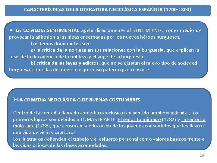 CARACTERÍSTICAS DE LA LITERATURA NEOCLÁSICA ESPAÑOLA (1700 -1800) Ø LA COMEDIA SENTIMENTAL apela directamente