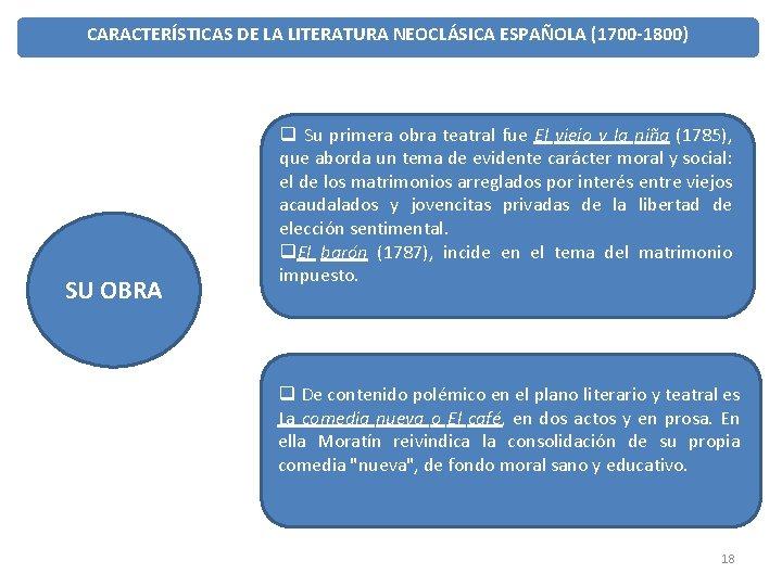 CARACTERÍSTICAS DE LA LITERATURA NEOCLÁSICA ESPAÑOLA (1700 -1800) SU OBRA q Su primera obra
