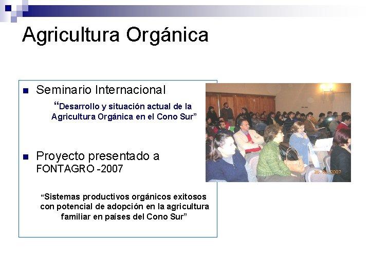 """Agricultura Orgánica n Seminario Internacional """"Desarrollo y situación actual de la Agricultura Orgánica en"""