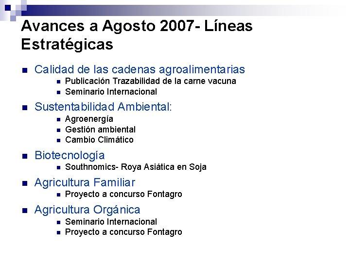Avances a Agosto 2007 - Líneas Estratégicas n Calidad de las cadenas agroalimentarias n