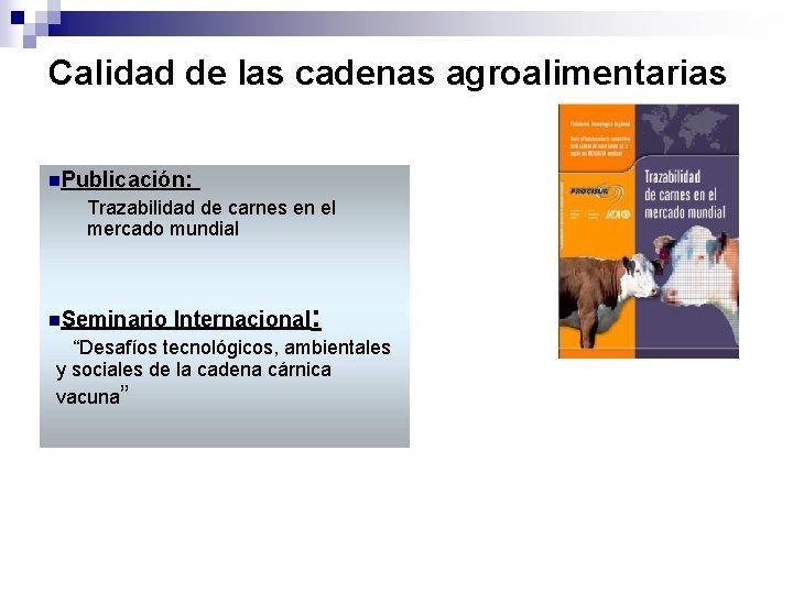 Calidad de las cadenas agroalimentarias n. Publicación: Trazabilidad de carnes en el mercado mundial
