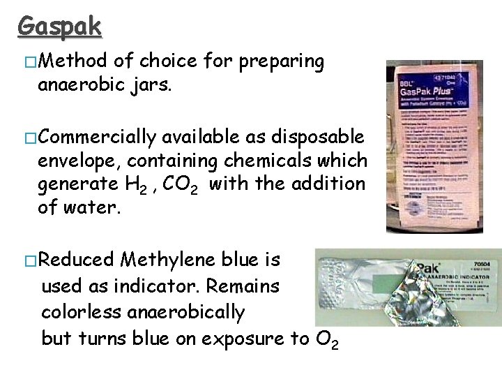 Gaspak � Method of choice for preparing anaerobic jars. � Commercially available as disposable